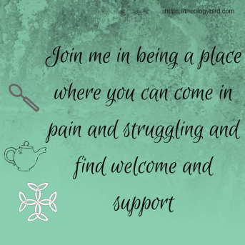 Join me in being a place where you can come in pain and struggling and find welcome and support