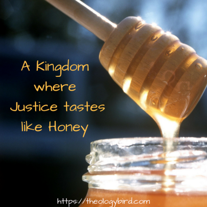A Kingdom where Justice tastes like honey