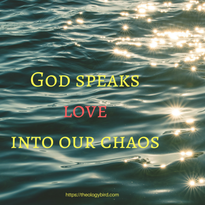 God speaks love into our chaos