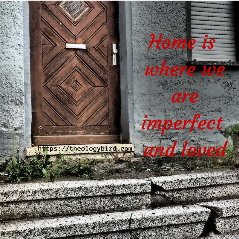 Home where we are imperfect and loved