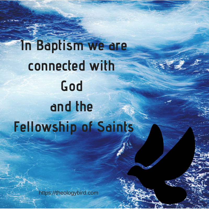 In Baptism we are connected with God and the fellowship of Saints