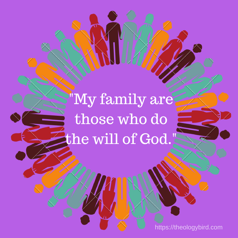 My family are those who do the will of God.