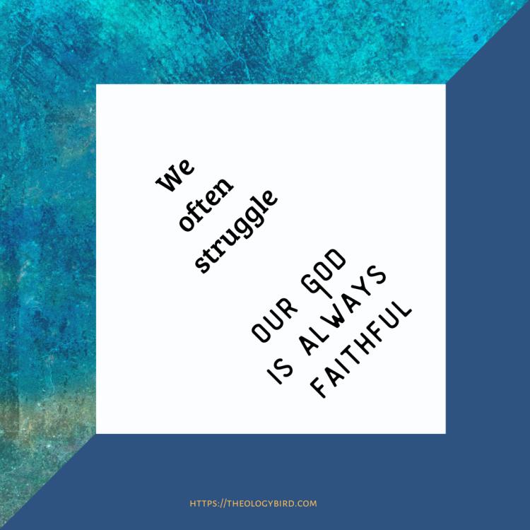 We often struggle Our God is always faithful